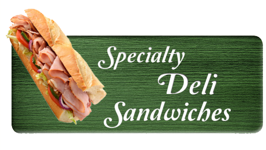Specialty Deli Sandwiches. Click Here